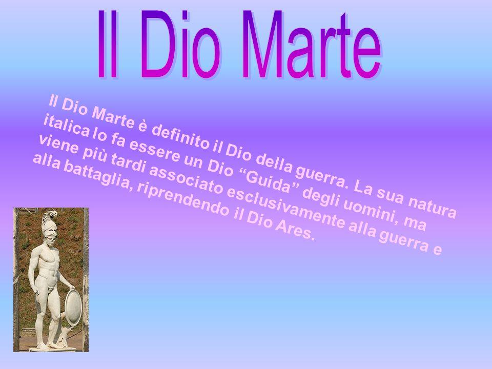 Il Dio Marte è definito il Dio della guerra. La sua natura italica lo fa essere un Dio Guida degli uomini, ma viene più tardi associato esclusivamente