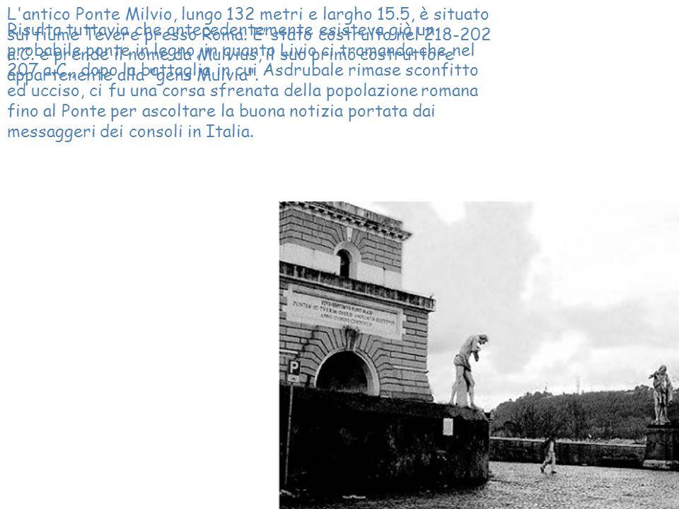 L'antico Ponte Milvio, lungo 132 metri e largho 15.5, è situato sul fiume Tevere presso Roma. E stato costruito nel 218-202 a.C. e prende il nome da M