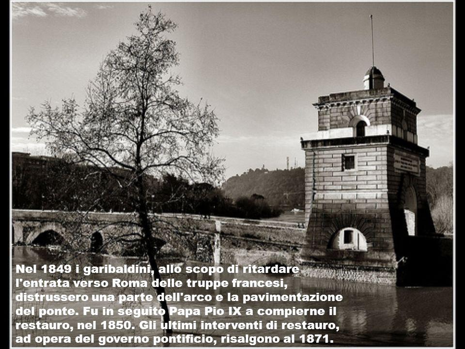Nel 1849 i garibaldini, allo scopo di ritardare l'entrata verso Roma delle truppe francesi, distrussero una parte dell'arco e la pavimentazione del po