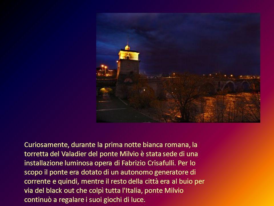 Curiosamente, durante la prima notte bianca romana, la torretta del Valadier del ponte Milvio è stata sede di una installazione luminosa opera di Fabr