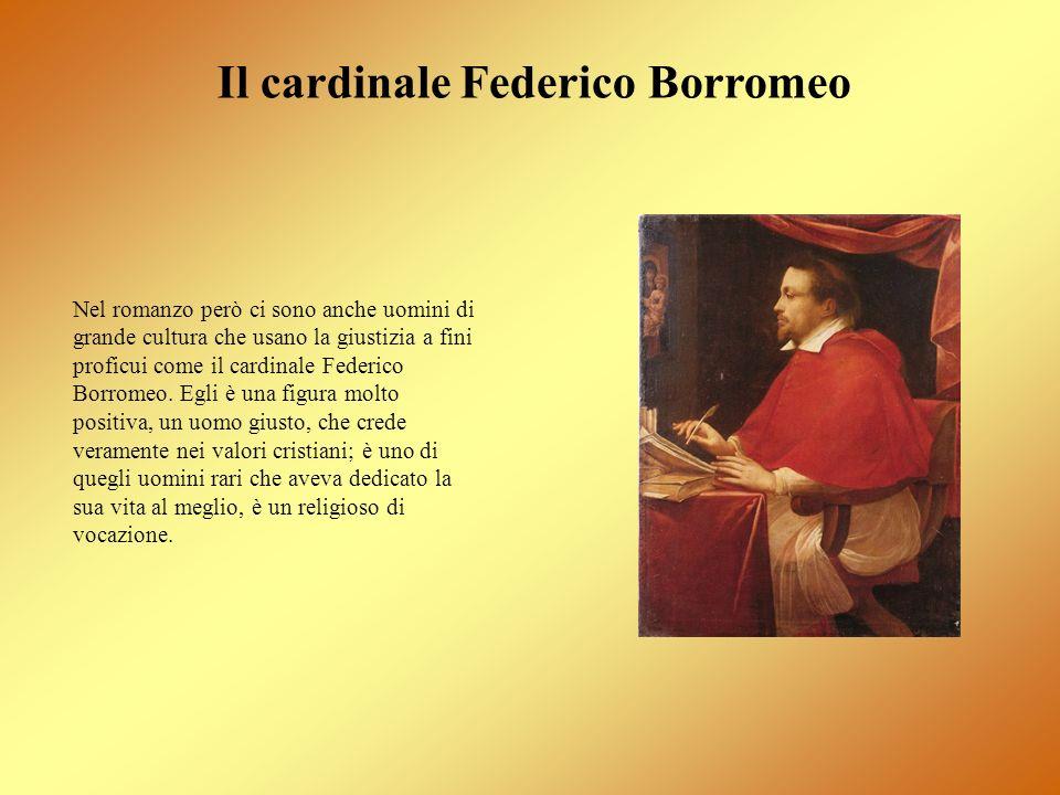Il cardinale Federico Borromeo Nel romanzo però ci sono anche uomini di grande cultura che usano la giustizia a fini proficui come il cardinale Federi