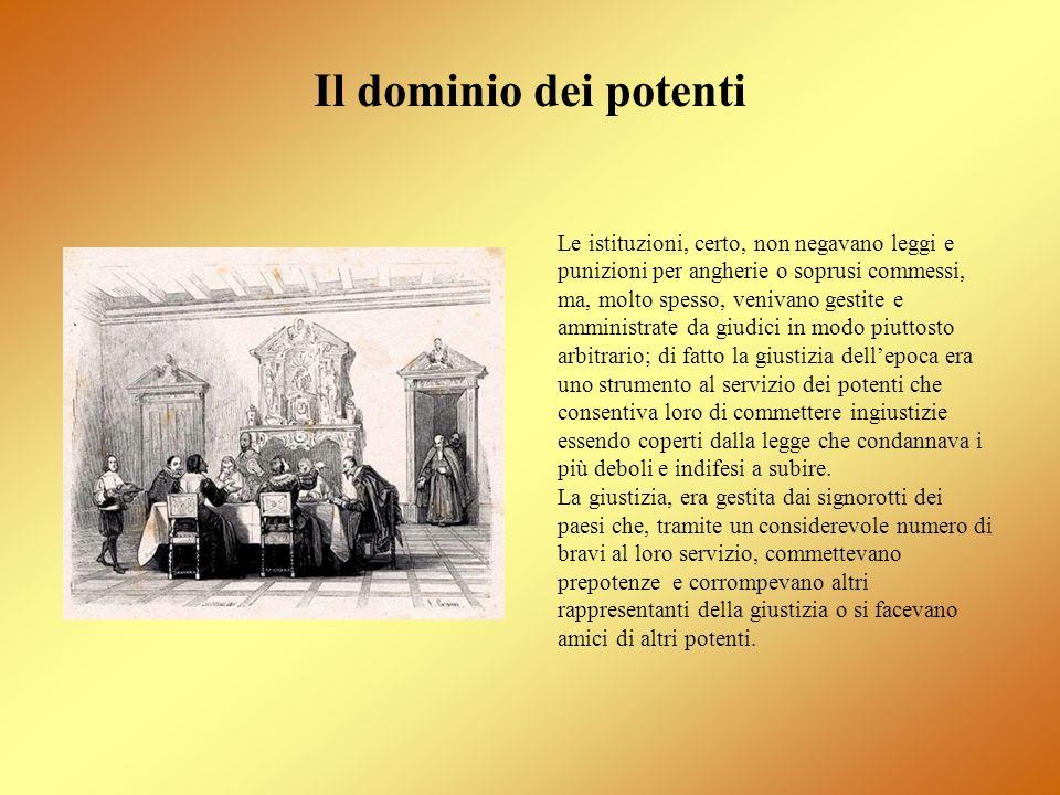 Il dominio dei potenti Le istituzioni, certo, non negavano leggi e punizioni per angherie o soprusi commessi, ma, molto spesso, venivano gestite e amm