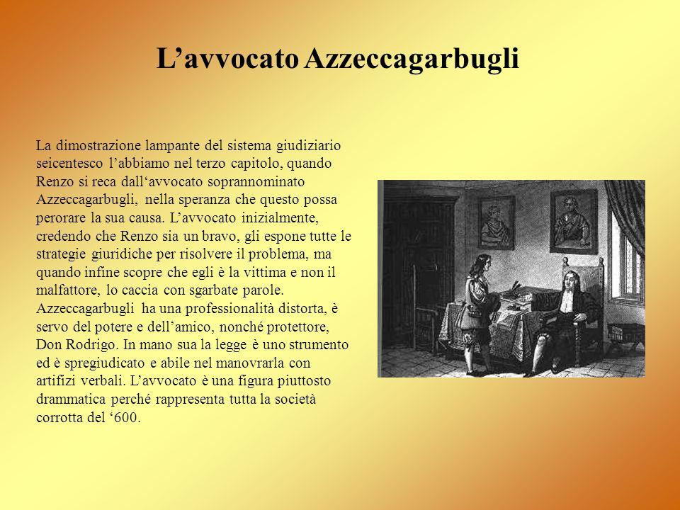 La dimostrazione lampante del sistema giudiziario seicentesco labbiamo nel terzo capitolo, quando Renzo si reca dallavvocato soprannominato Azzeccagar
