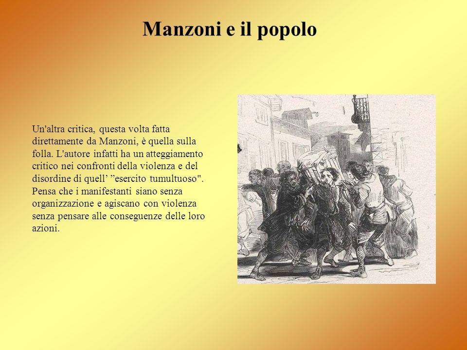 Un'altra critica, questa volta fatta direttamente da Manzoni, è quella sulla folla. L'autore infatti ha un atteggiamento critico nei confronti della v