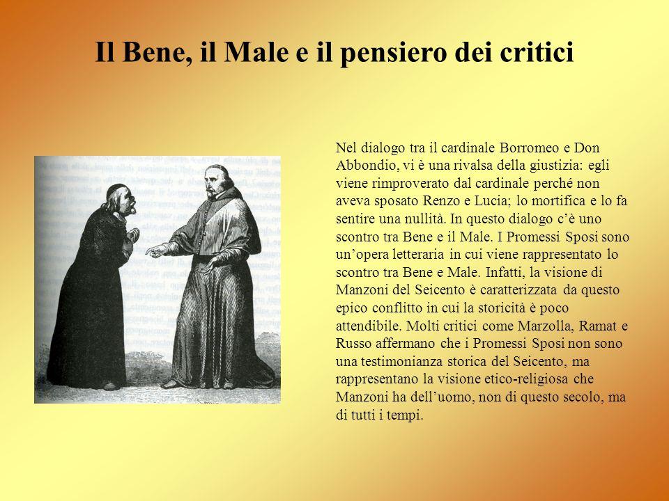 Il Bene, il Male e il pensiero dei critici Nel dialogo tra il cardinale Borromeo e Don Abbondio, vi è una rivalsa della giustizia: egli viene rimprove