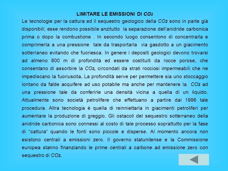 LIMITARE LE EMISSIONI DI CO 2 Le tecnologie per la cattura ed il sequestro geologico della CO 2 sono in parte già disponibili; esse rendono possibile