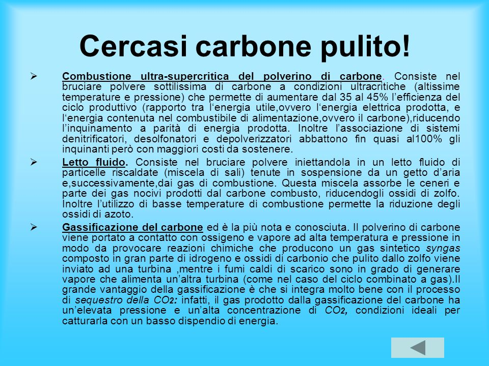 Cercasi carbone pulito! Combustione ultra-supercritica del polverino di carbone. Consiste nel bruciare polvere sottilissima di carbone a condizioni ul