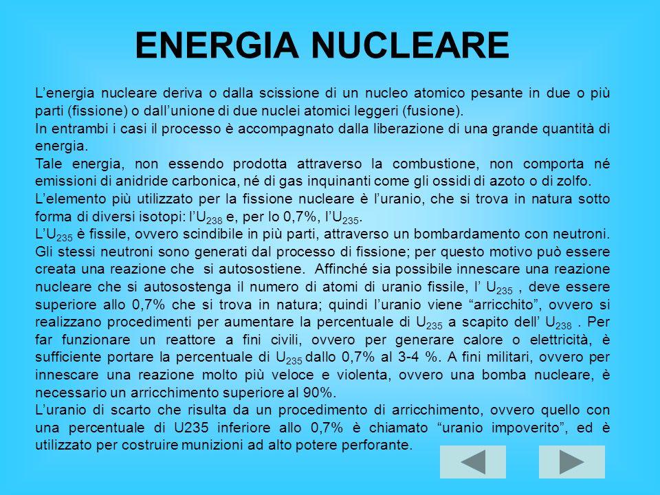 ENERGIA NUCLEARE Lenergia nucleare deriva o dalla scissione di un nucleo atomico pesante in due o più parti (fissione) o dallunione di due nuclei atom