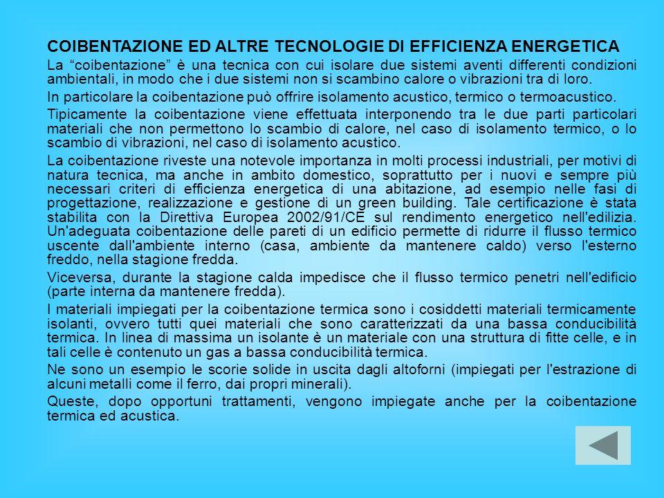 COIBENTAZIONE ED ALTRE TECNOLOGIE DI EFFICIENZA ENERGETICA La coibentazione è una tecnica con cui isolare due sistemi aventi differenti condizioni amb