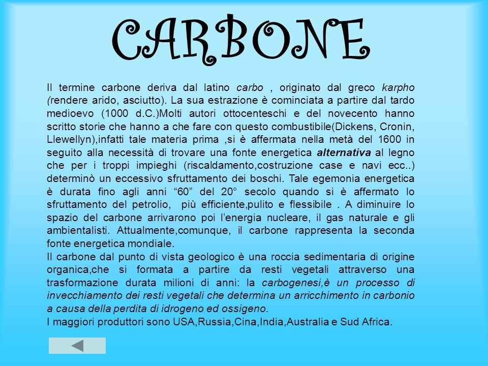 CARBONE Il termine carbone deriva dal latino carbo, originato dal greco karpho (rendere arido, asciutto). La sua estrazione è cominciata a partire dal