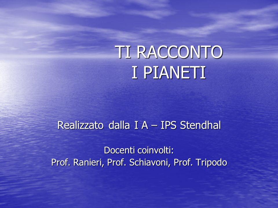 TI RACCONTO I PIANETI Realizzato dalla I A – IPS Stendhal Docenti coinvolti: Prof. Ranieri, Prof. Schiavoni, Prof. Tripodo