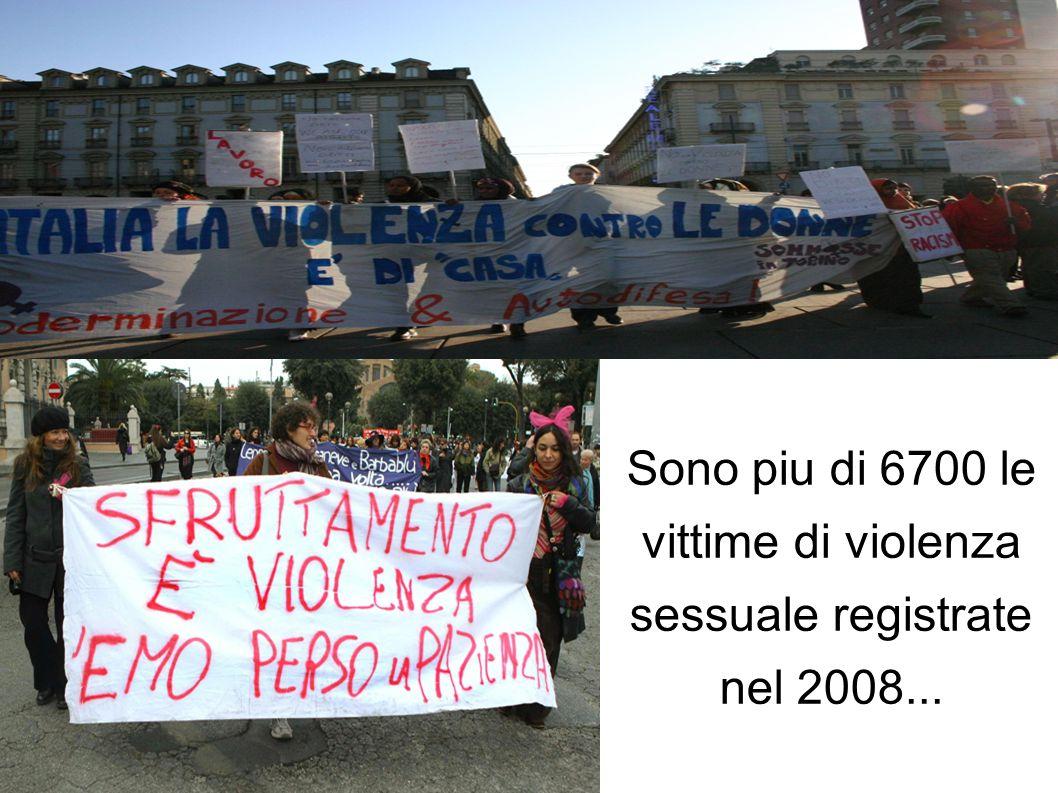 Sono piu di 6700 le vittime di violenza sessuale registrate nel 2008...