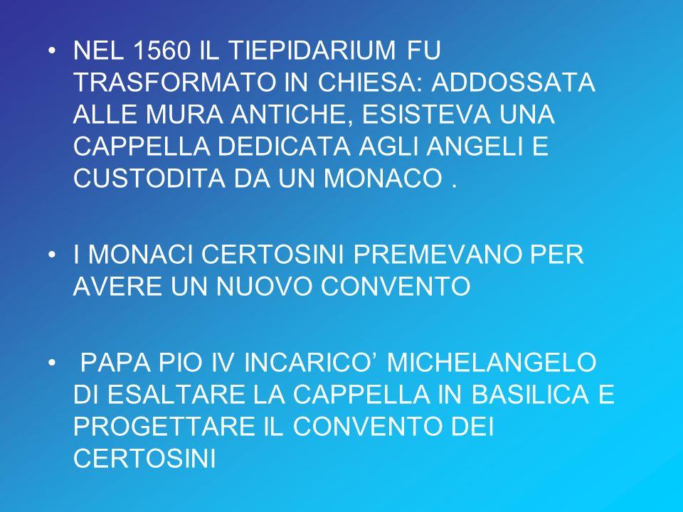 NEL 1560 IL TIEPIDARIUM FU TRASFORMATO IN CHIESA: ADDOSSATA ALLE MURA ANTICHE, ESISTEVA UNA CAPPELLA DEDICATA AGLI ANGELI E CUSTODITA DA UN MONACO. I