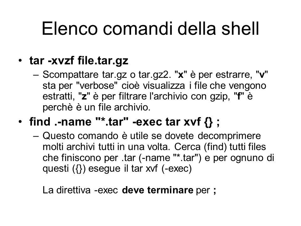 Elenco comandi della shell tar -xvzf file.tar.gz –Scompattare tar.gz o tar.gz2.