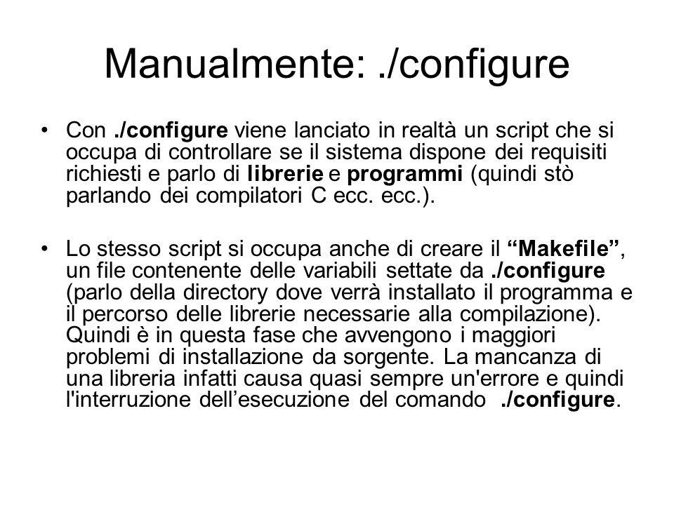 Manualmente:./configure Con./configure viene lanciato in realtà un script che si occupa di controllare se il sistema dispone dei requisiti richiesti e