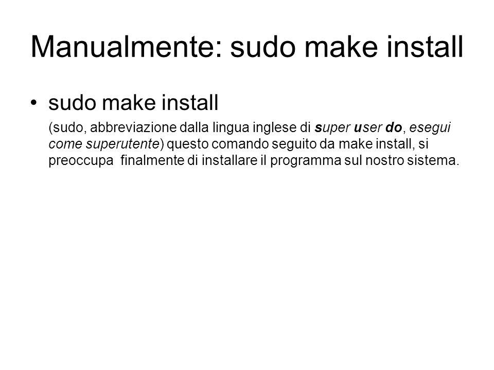 Manualmente: sudo make install sudo make install (sudo, abbreviazione dalla lingua inglese di super user do, esegui come superutente) questo comando s