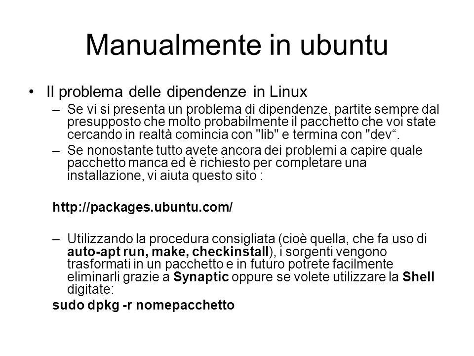 Manualmente in ubuntu Il problema delle dipendenze in Linux –Se vi si presenta un problema di dipendenze, partite sempre dal presupposto che molto pro