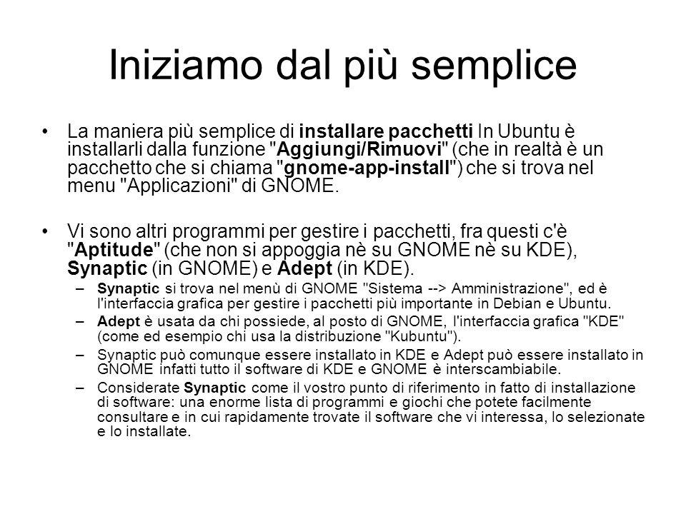 Iniziamo dal più semplice La maniera più semplice di installare pacchetti In Ubuntu è installarli dalla funzione