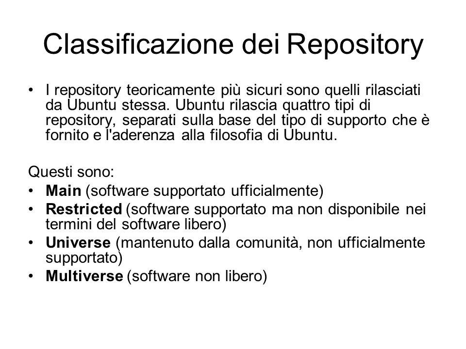Classificazione dei Repository I repository teoricamente più sicuri sono quelli rilasciati da Ubuntu stessa. Ubuntu rilascia quattro tipi di repositor