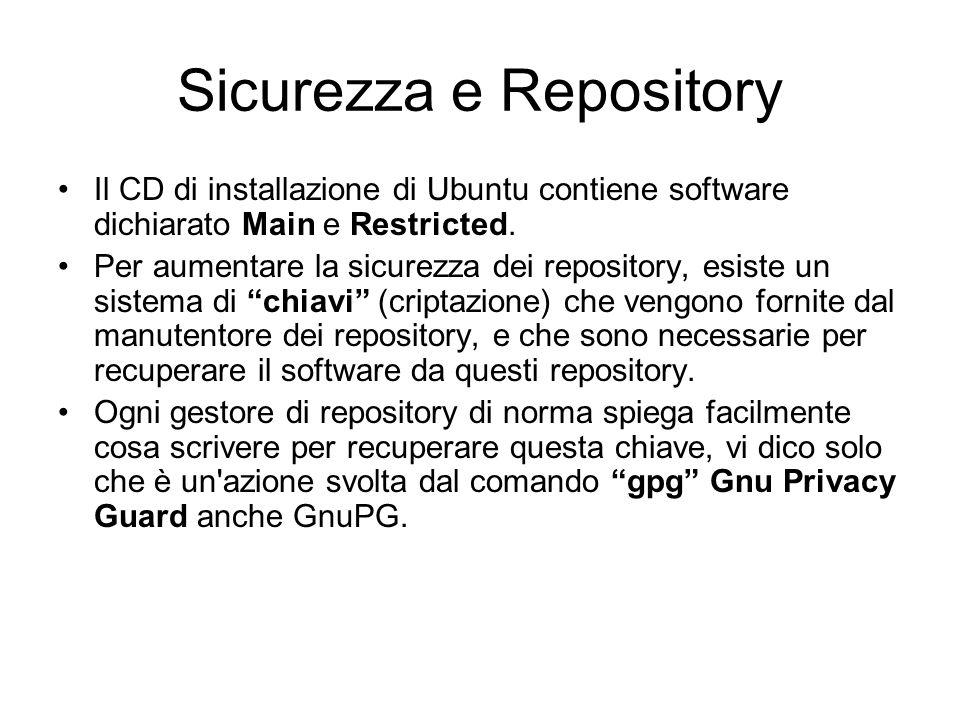 Sicurezza e Repository Il CD di installazione di Ubuntu contiene software dichiarato Main e Restricted. Per aumentare la sicurezza dei repository, esi