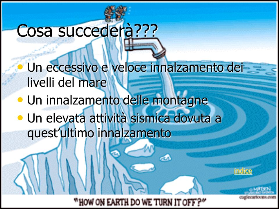 Cosa succederà??? Un eccessivo e veloce innalzamento dei livelli del mare Un eccessivo e veloce innalzamento dei livelli del mare Un innalzamento dell