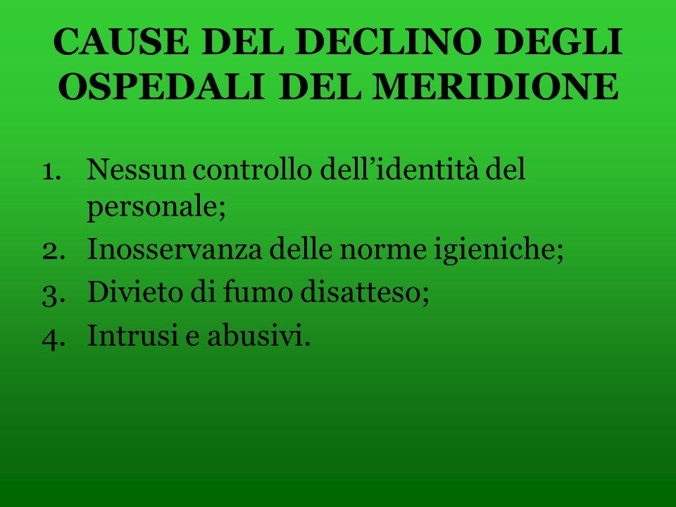 CAUSE DEL DECLINO DEGLI OSPEDALI DEL MERIDIONE 1.Nessun controllo dellidentità del personale; 2.Inosservanza delle norme igieniche; 3.Divieto di fumo