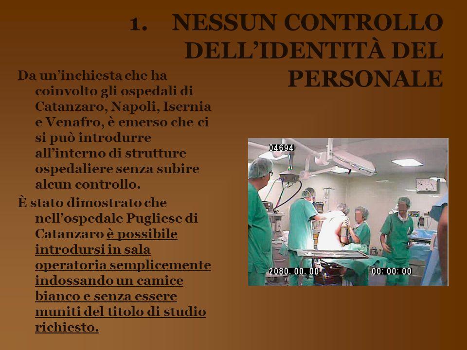 1.NESSUN CONTROLLO DELLIDENTITÀ DEL PERSONALE Da uninchiesta che ha coinvolto gli ospedali di Catanzaro, Napoli, Isernia e Venafro, è emerso che ci si