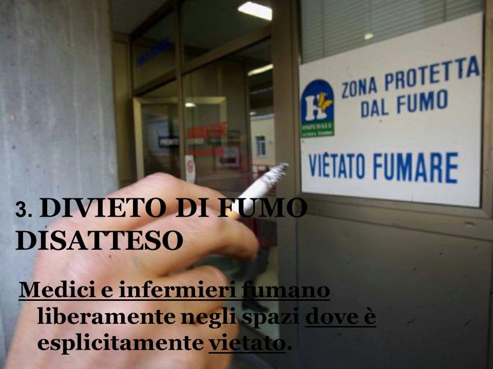 3. DIVIETO DI FUMO DISATTESO Medici e infermieri fumano liberamente negli spazi dove è esplicitamente vietato.