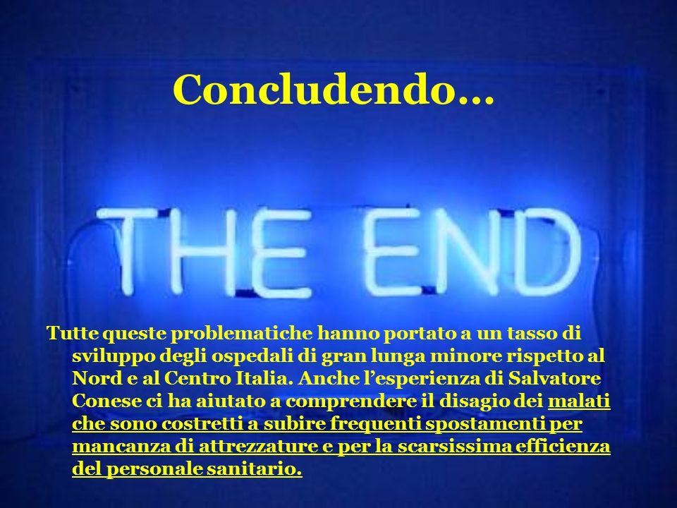 Concludendo… Tutte queste problematiche hanno portato a un tasso di sviluppo degli ospedali di gran lunga minore rispetto al Nord e al Centro Italia.