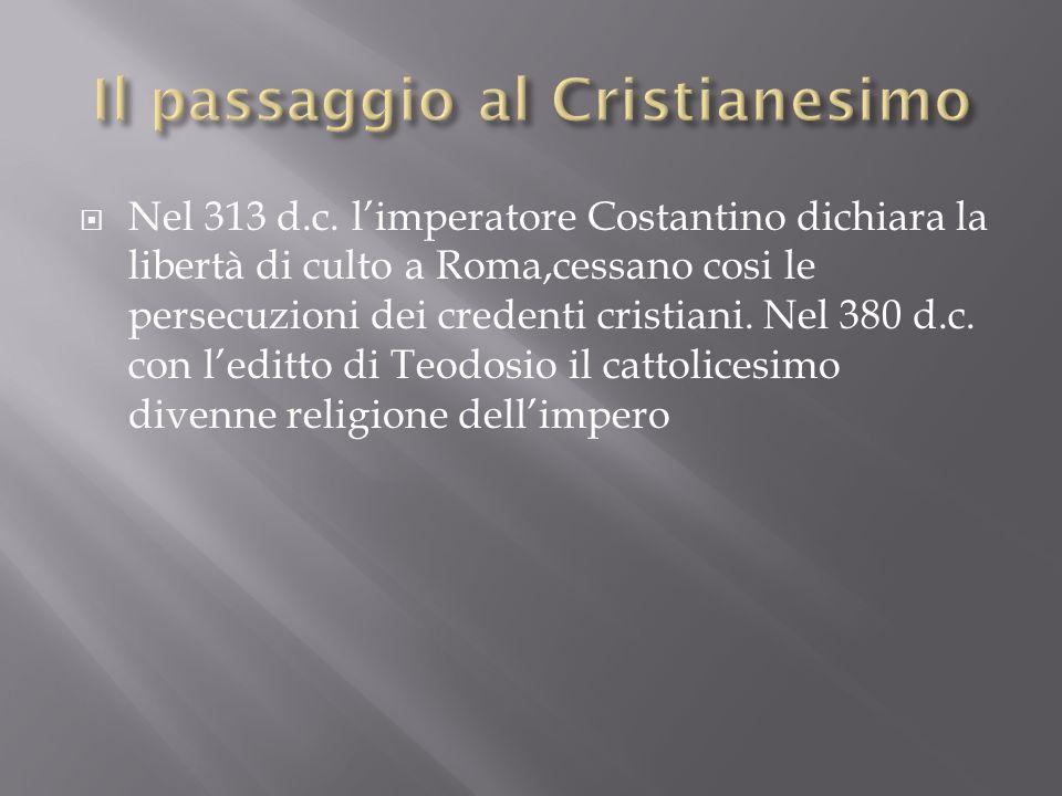 Nel 313 d.c. limperatore Costantino dichiara la libertà di culto a Roma,cessano cosi le persecuzioni dei credenti cristiani. Nel 380 d.c. con leditto