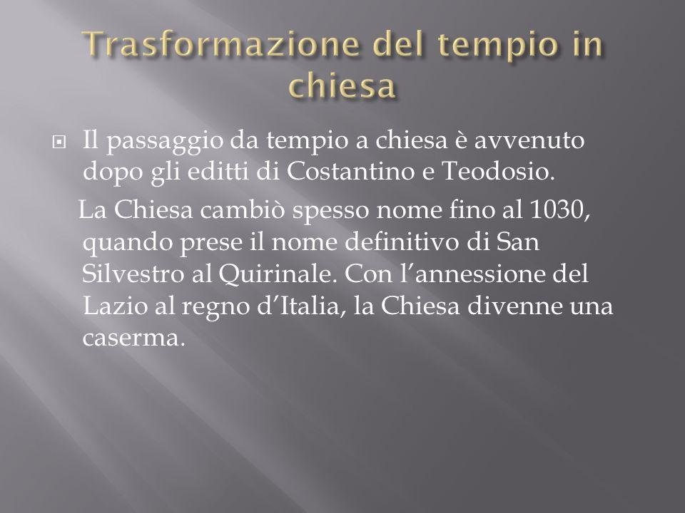 Il passaggio da tempio a chiesa è avvenuto dopo gli editti di Costantino e Teodosio. La Chiesa cambiò spesso nome fino al 1030, quando prese il nome d