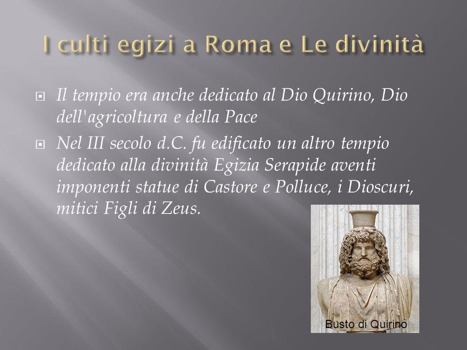 Il tempio era anche dedicato al Dio Quirino, Dio dell'agricoltura e della Pace Nel III secolo d.C. fu edificato un altro tempio dedicato alla divinità