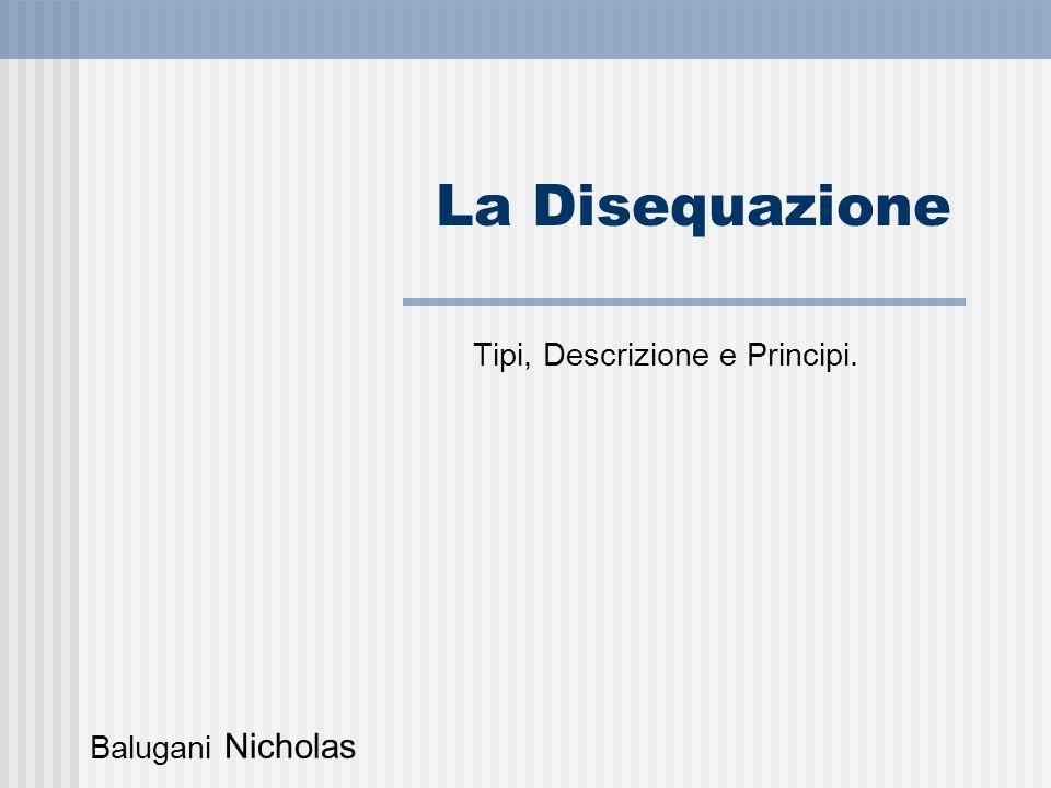 La Disequazione è: una relazione di disuguaglianza tra due espressioni che contengono delle incognite;