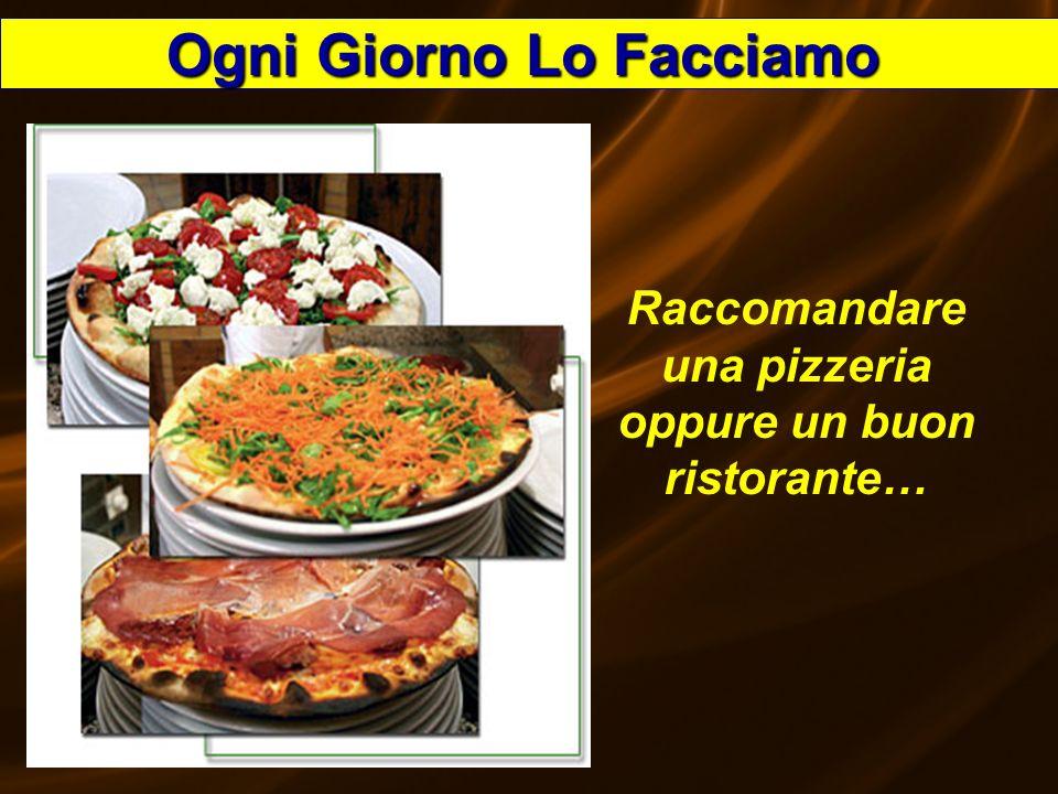 Speedy53 Raccomandare una pizzeria oppure un buon ristorante… Ogni Giorno Lo Facciamo