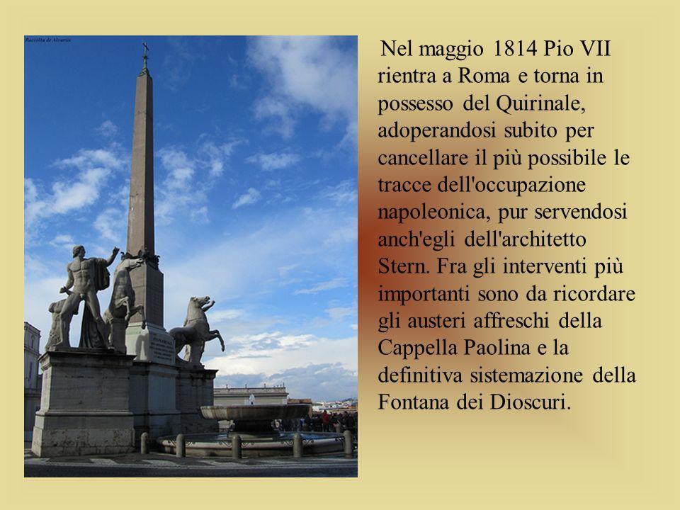 Nel maggio 1814 Pio VII rientra a Roma e torna in possesso del Quirinale, adoperandosi subito per cancellare il più possibile le tracce dell'occupazio