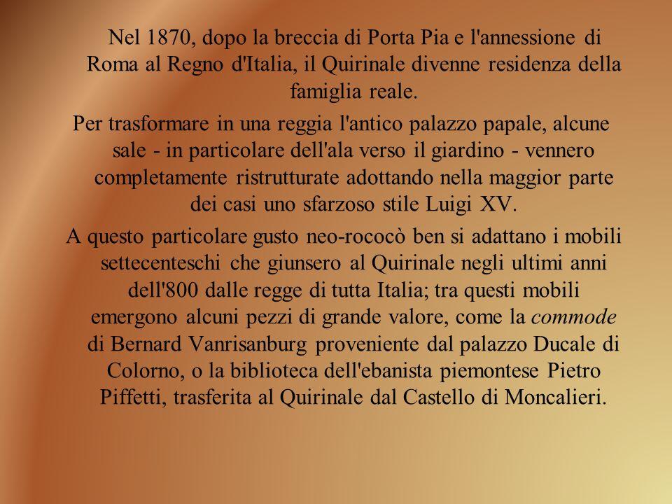 Nel 1870, dopo la breccia di Porta Pia e l'annessione di Roma al Regno d'Italia, il Quirinale divenne residenza della famiglia reale. Per trasformare