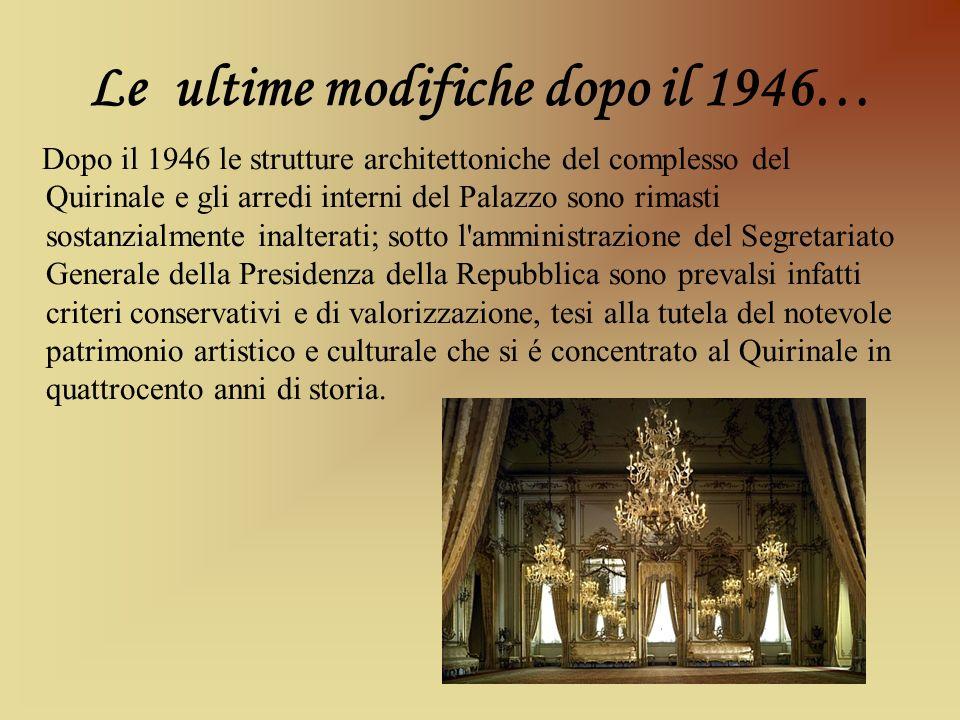Le ultime modifiche dopo il 1946… Dopo il 1946 le strutture architettoniche del complesso del Quirinale e gli arredi interni del Palazzo sono rimasti