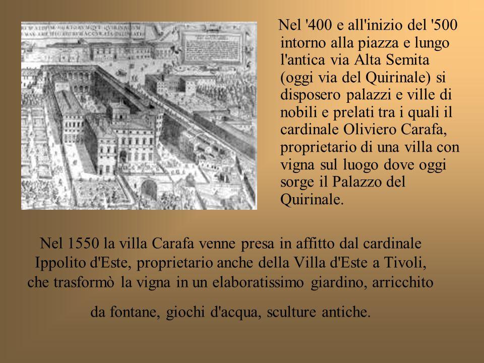 Nel 1550 la villa Carafa venne presa in affitto dal cardinale Ippolito d'Este, proprietario anche della Villa d'Este a Tivoli, che trasformò la vigna