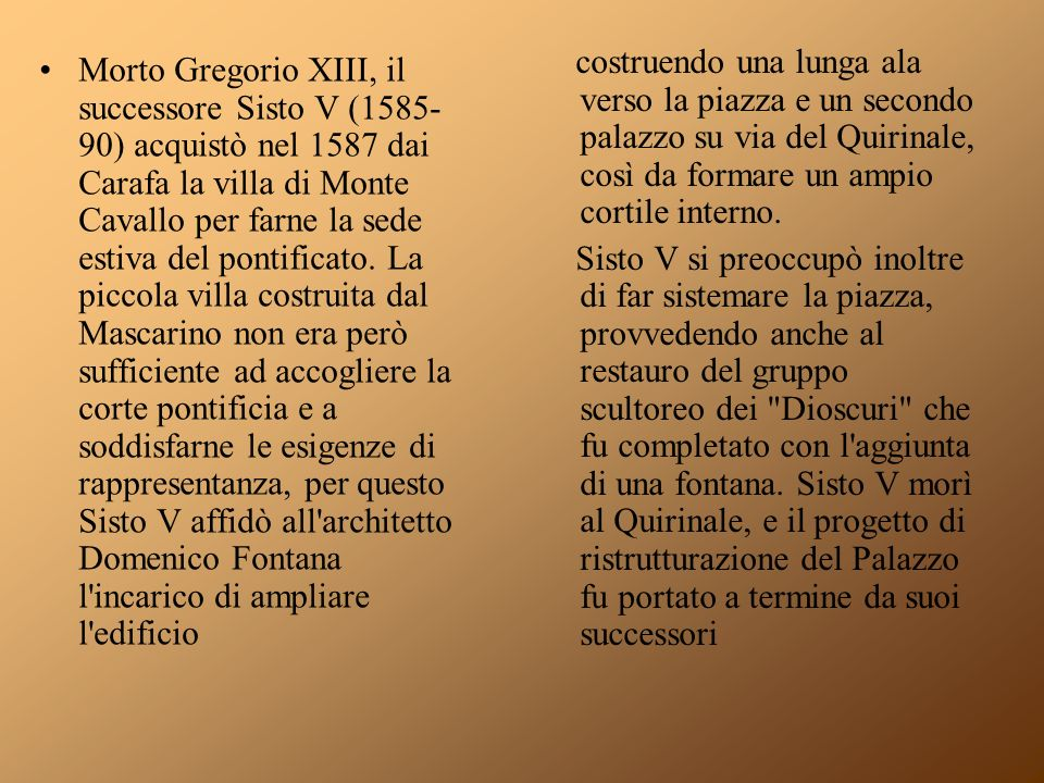 Nel 1870, dopo la breccia di Porta Pia e l annessione di Roma al Regno d Italia, il Quirinale divenne residenza della famiglia reale.
