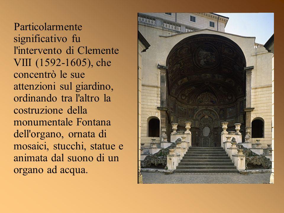 Particolarmente significativo fu l'intervento di Clemente VIII (1592-1605), che concentrò le sue attenzioni sul giardino, ordinando tra l'altro la cos