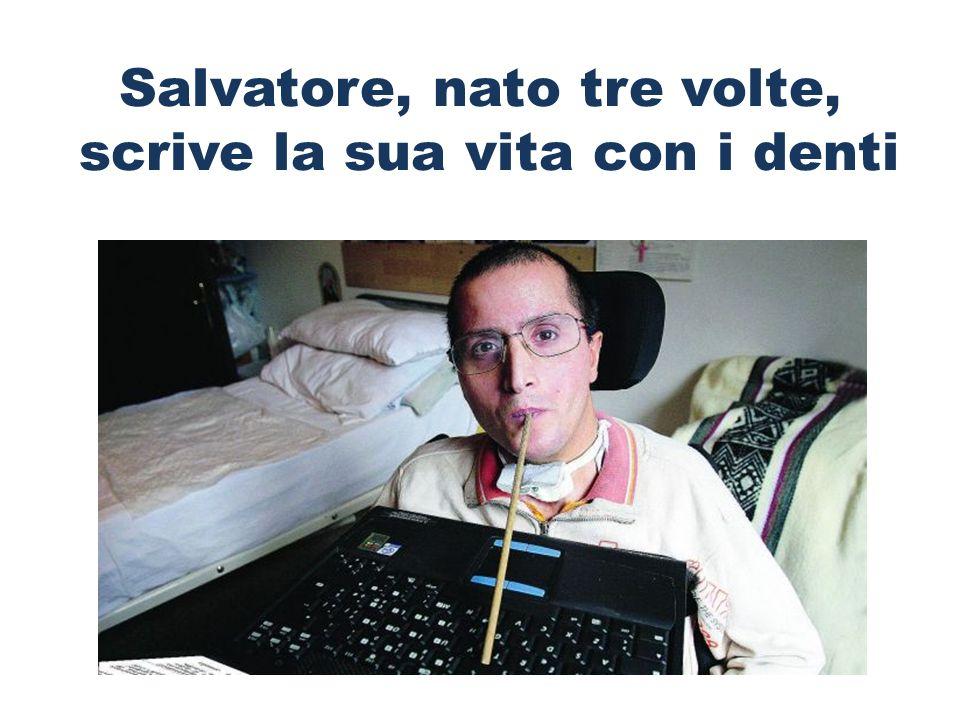 Salvatore, nato tre volte, scrive la sua vita con i denti