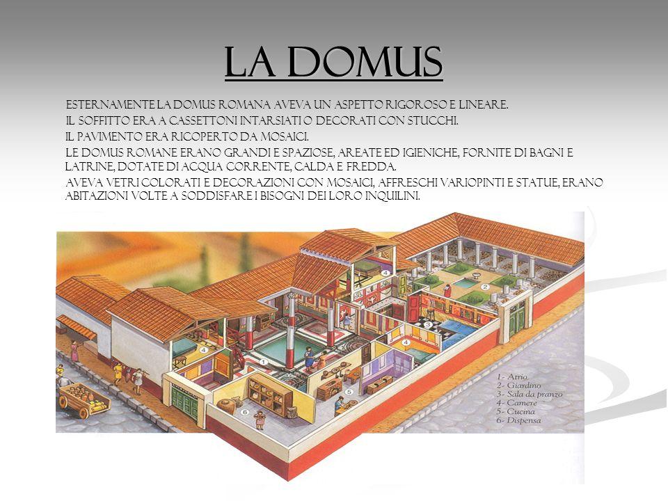 La domus ESTERNAMENTE LA DOMUS ROMANA AVEVA UN ASPETTO RIGOROSO E LINEARE. Il soffitto era a cassettoni intarsiati o decorati con stucchi. Il paviment