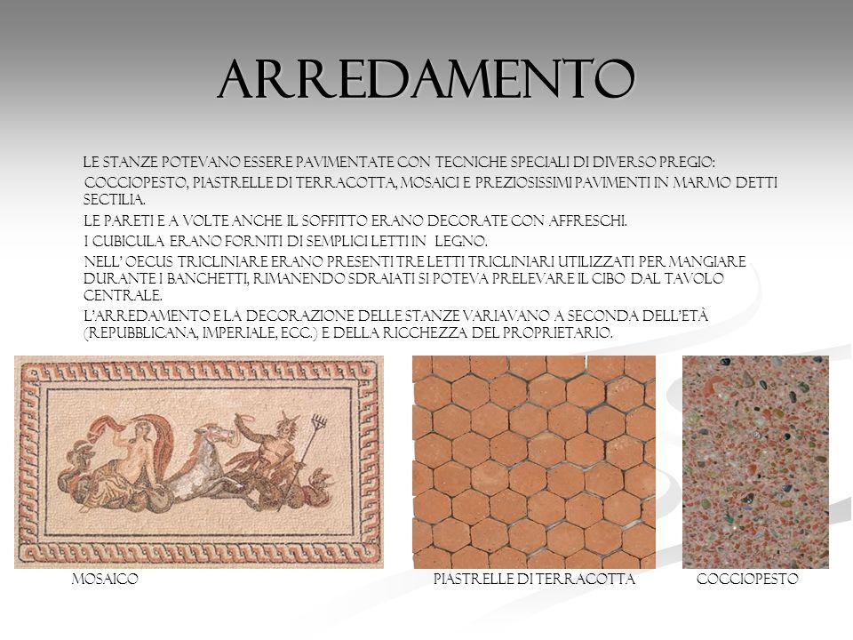 ARREDAMENTO LE STANZE POTEVANO ESSERE PAVIMENTATE CON TECNICHE SPECIALI DI DIVERSO PREGIO: cocciopesto, piastrelle di terracotta, mosaici e preziosiss