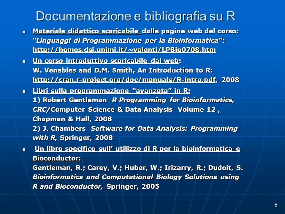 6 Documentazione e bibliografia su R Materiale didattico scaricabile dalle pagine web del corso:Linguaggi di Programmazione per la Bioinformatica: htt