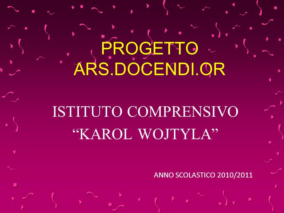 PROGETTO ARS.DOCENDI.OR ISTITUTO COMPRENSIVO KAROL WOJTYLA ANNO SCOLASTICO 2010/2011
