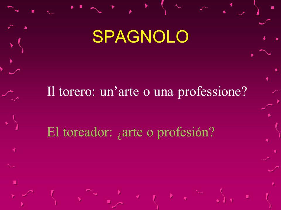 SPAGNOLO Il torero: unarte o una professione? El toreador: ¿ arte o profesi ó n?