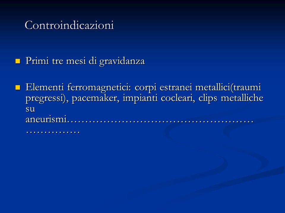 Controindicazioni Controindicazioni Primi tre mesi di gravidanza Primi tre mesi di gravidanza Elementi ferromagnetici: corpi estranei metallici(traumi