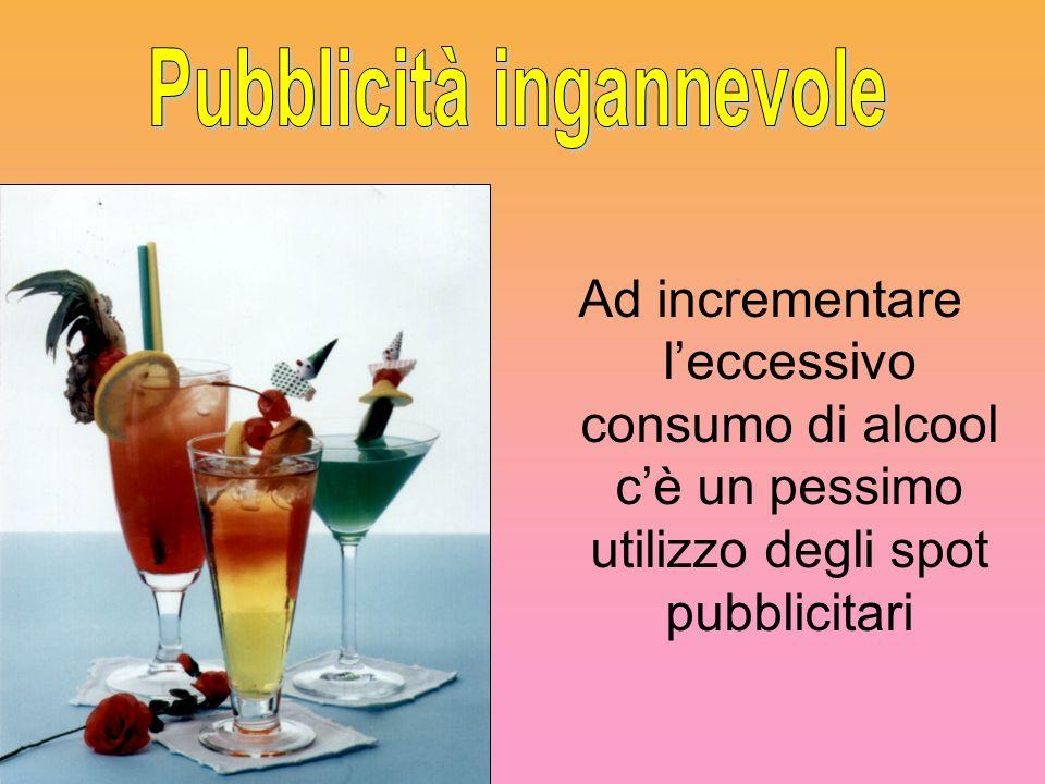 Ad incrementare leccessivo consumo di alcool cè un pessimo utilizzo degli spot pubblicitari