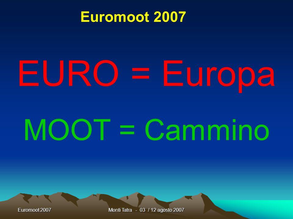 Euromoot 2007Monti Tatra - 03 / 12 agosto 2007 EURO = Europa MOOT = Cammino Euromoot 2007