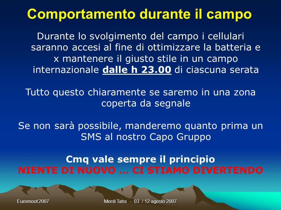 Euromoot 2007Monti Tatra - 03 / 12 agosto 2007 Stile al campo LEuromoot è un campo scout, ed in quanto tale si raccomanda affinché si mantenga costant